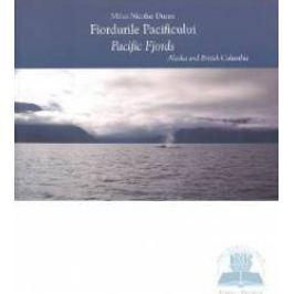 Fiordurile pacificului - Mihai Nicolae Ducea- Editie bilingva