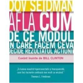Afla Cum. De Ce Modul In Care Facem Ceva Decide Rezultatul Actiunii - Dov Seidman