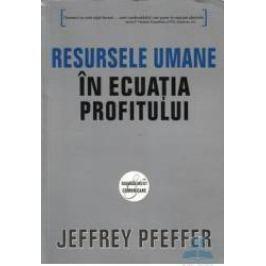 Resursele umane in ecuatia profitului - Jeffrey Pfeffer