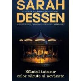 Sfantul tuturor celor vazute si nevazute - Sarah Dessen