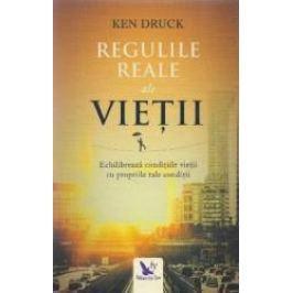 Regulile reale ale vietii - Ken Druck
